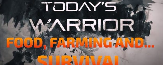 Today's Warrior: Food, Farming… Survival